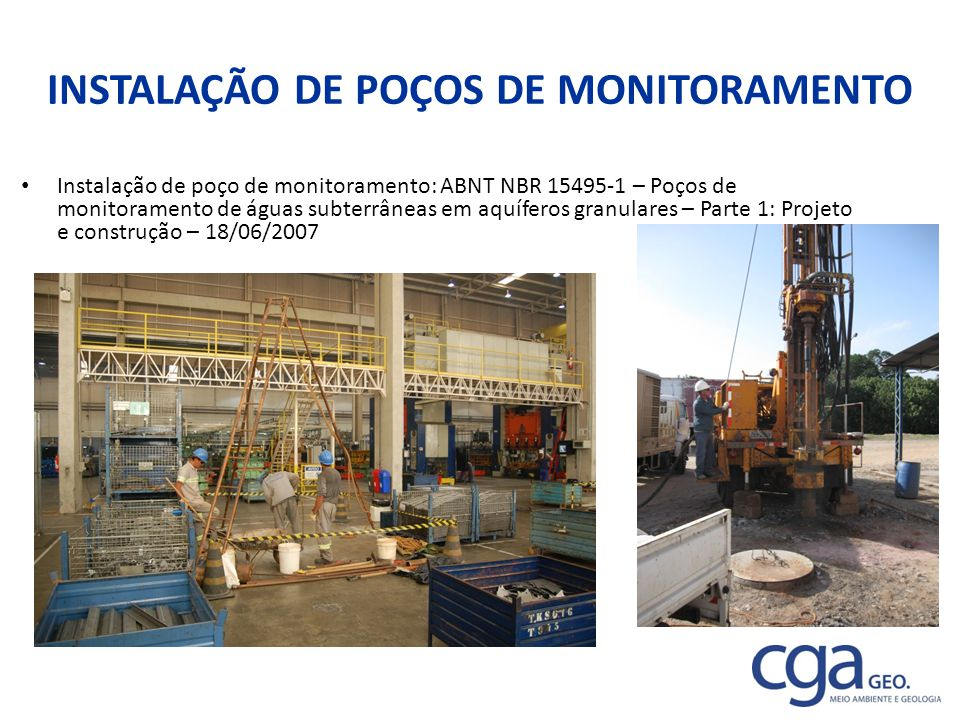INSTALAÇÃO DE POÇOS DE MONITORAMENTO Instalação de poço de monitoramento: ABNT NBR 15495-1 – Poços de monitoramento de águas subterrâneas em aquíferos