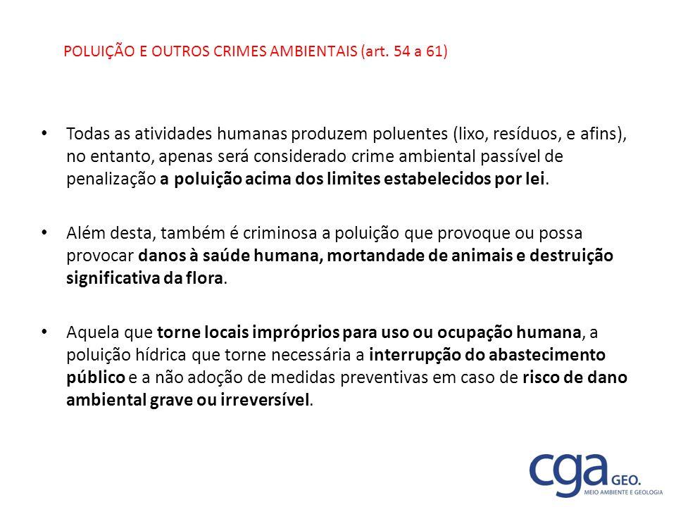 POLUIÇÃO E OUTROS CRIMES AMBIENTAIS (art. 54 a 61) Todas as atividades humanas produzem poluentes (lixo, resíduos, e afins), no entanto, apenas será c