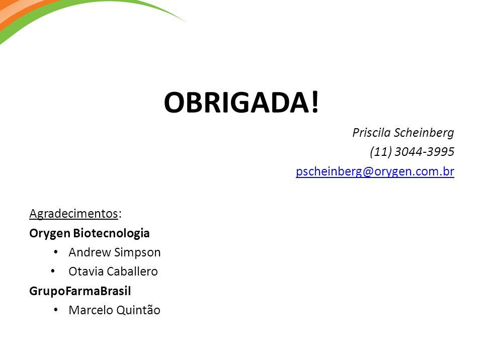 OBRIGADA! Priscila Scheinberg (11) 3044-3995 pscheinberg@orygen.com.br Agradecimentos: Orygen Biotecnologia Andrew Simpson Otavia Caballero GrupoFarma