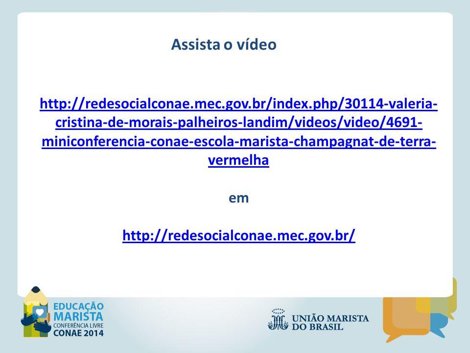Assista o vídeo http://redesocialconae.mec.gov.br/index.php/30114-valeria- cristina-de-morais-palheiros-landim/videos/video/4691- miniconferencia-cona