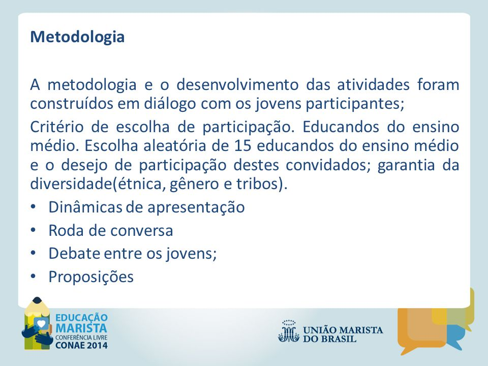 Metodologia A metodologia e o desenvolvimento das atividades foram construídos em diálogo com os jovens participantes; Critério de escolha de particip