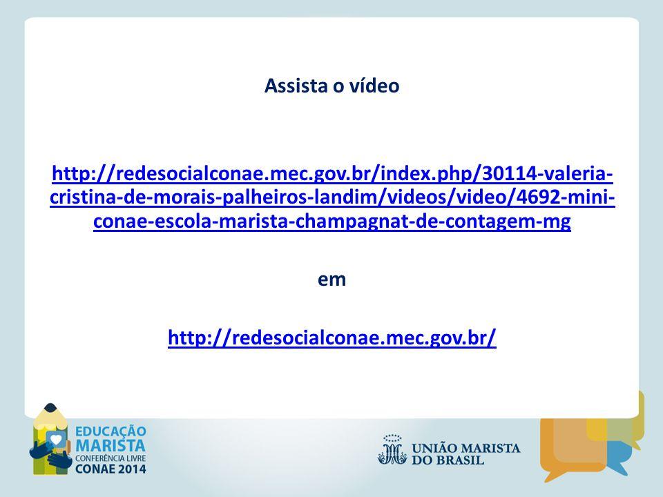 Assista o vídeo http://redesocialconae.mec.gov.br/index.php/30114-valeria- cristina-de-morais-palheiros-landim/videos/video/4692-mini- conae-escola-ma