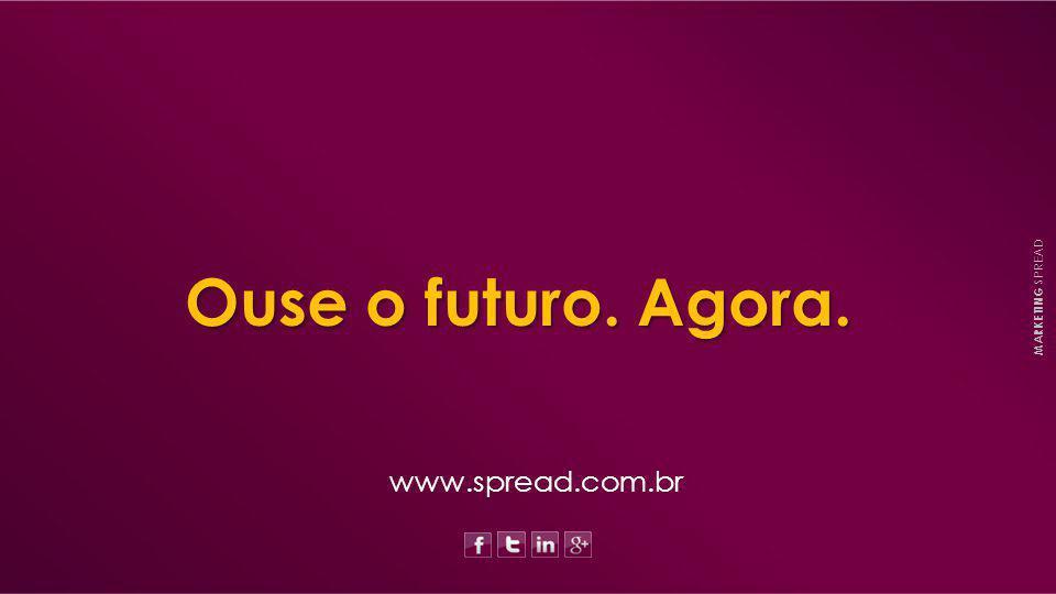www.spread.com.brOuse o futuro. Agora. MARKETING SPREAD