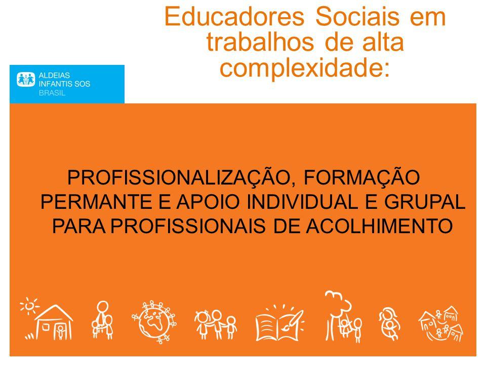 Educadores Sociais em trabalhos de alta complexidade: PROFISSIONALIZAÇÃO, FORMAÇÃO PERMANTE E APOIO INDIVIDUAL E GRUPAL PARA PROFISSIONAIS DE ACOLHIME