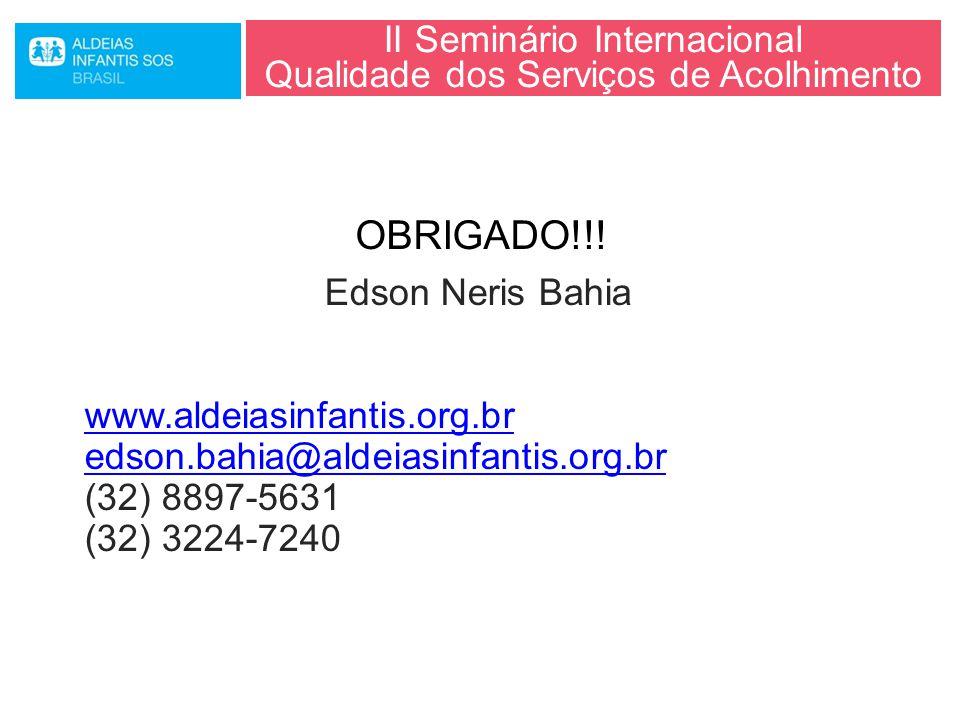 II Seminário Internacional Qualidade dos Serviços de Acolhimento Edson Neris Bahia www.aldeiasinfantis.org.br edson.bahia@aldeiasinfantis.org.br (32)