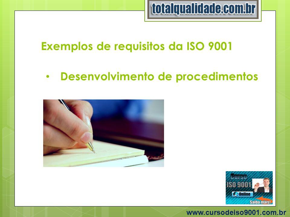 Exemplos de requisitos da ISO 9001 www.cursodeiso9001.com.br Desenvolvimento de procedimentos