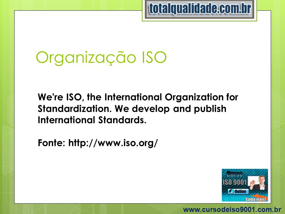 Vantagens profissionais www.cursodeiso9001.com.br Recrutadores de RH estão exigindo; Possibilidade de realizar consultorias; Possibilidade de crescer profissionalmente na sua empresa; Se você possui uma empresa pode implementar a ISO 9001 por conta própria.