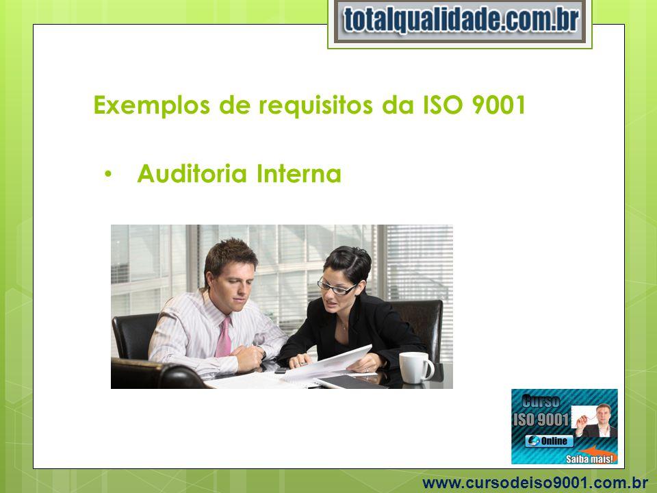 Exemplos de requisitos da ISO 9001 www.cursodeiso9001.com.br Auditoria Interna