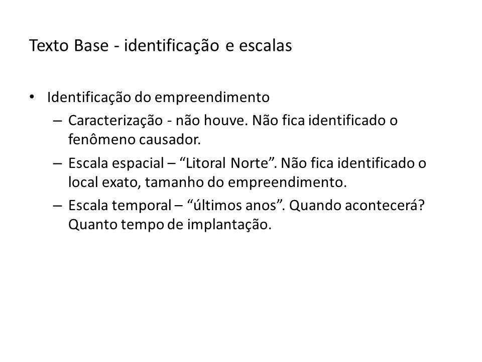 Texto Base - identificação e escalas Identificação do empreendimento – Caracterização - não houve.