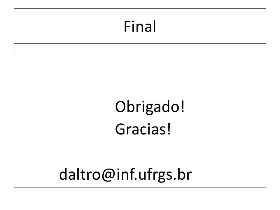 Final Obrigado! Gracias! daltro@inf.ufrgs.br