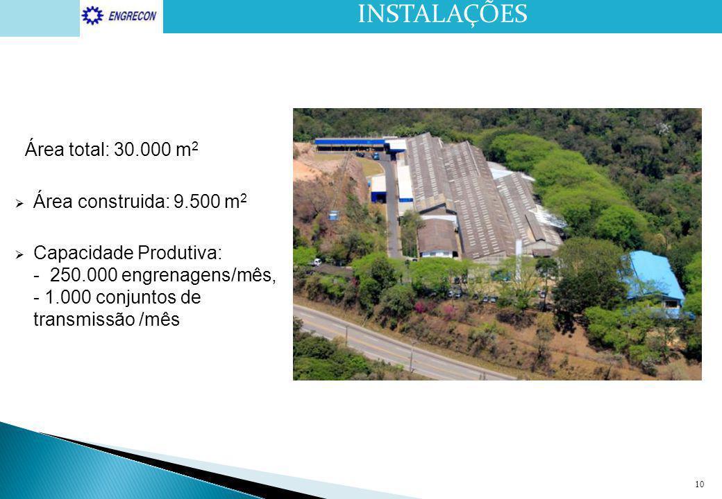 10 INSTALAÇÕES Área total: 30.000 m 2  Área construida: 9.500 m 2  Capacidade Produtiva: - 250.000 engrenagens/mês, - 1.000 conjuntos de transmissão