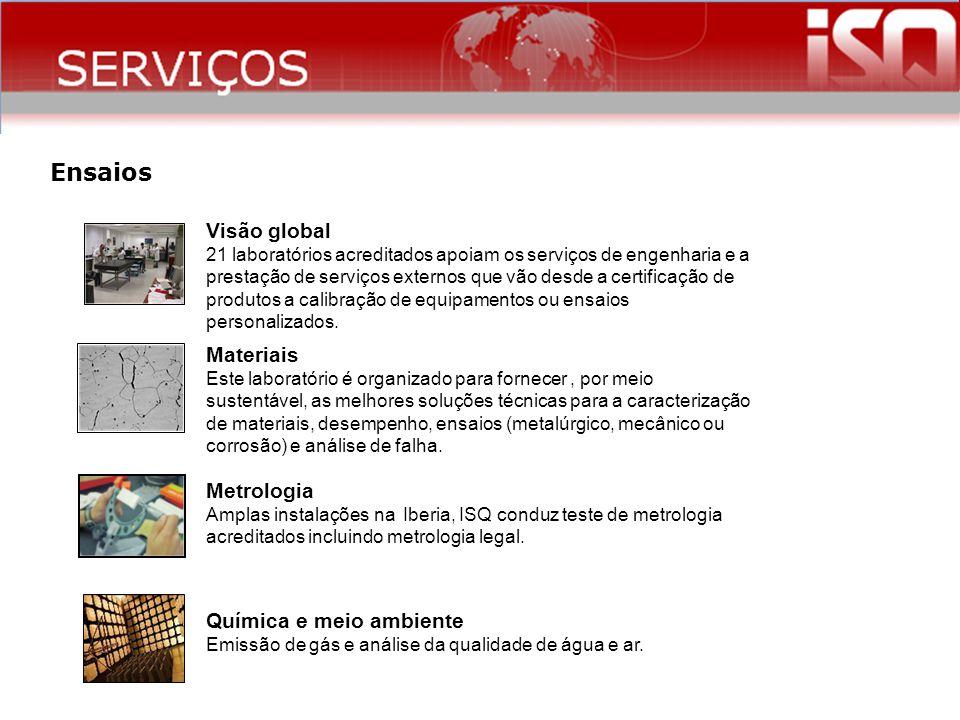 Ensaios Visão global 21 laboratórios acreditados apoiam os serviços de engenharia e a prestação de serviços externos que vão desde a certificação de p