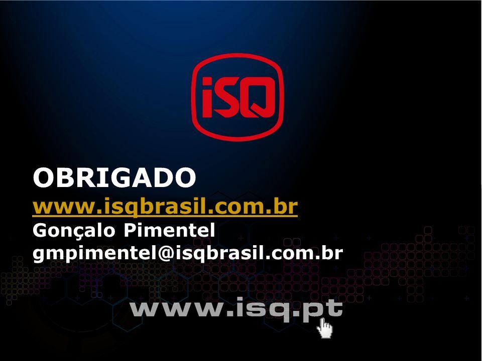OBRIGADO www.isqbrasil.com.br Gonçalo Pimentel gmpimentel@isqbrasil.com.br