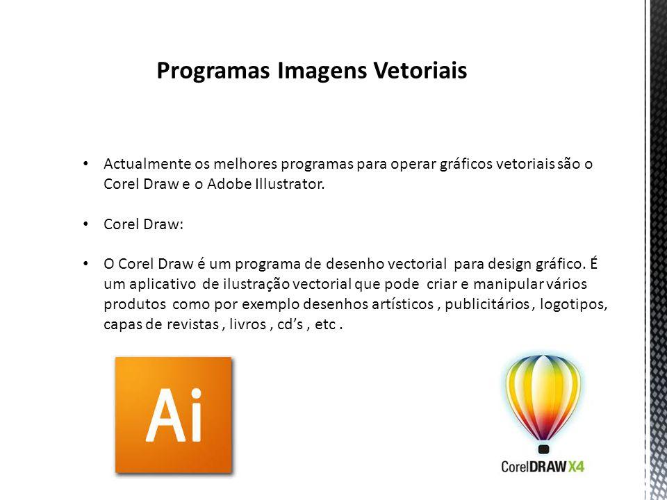 Programas Imagens Vetoriais Actualmente os melhores programas para operar gráficos vetoriais são o Corel Draw e o Adobe Illustrator.