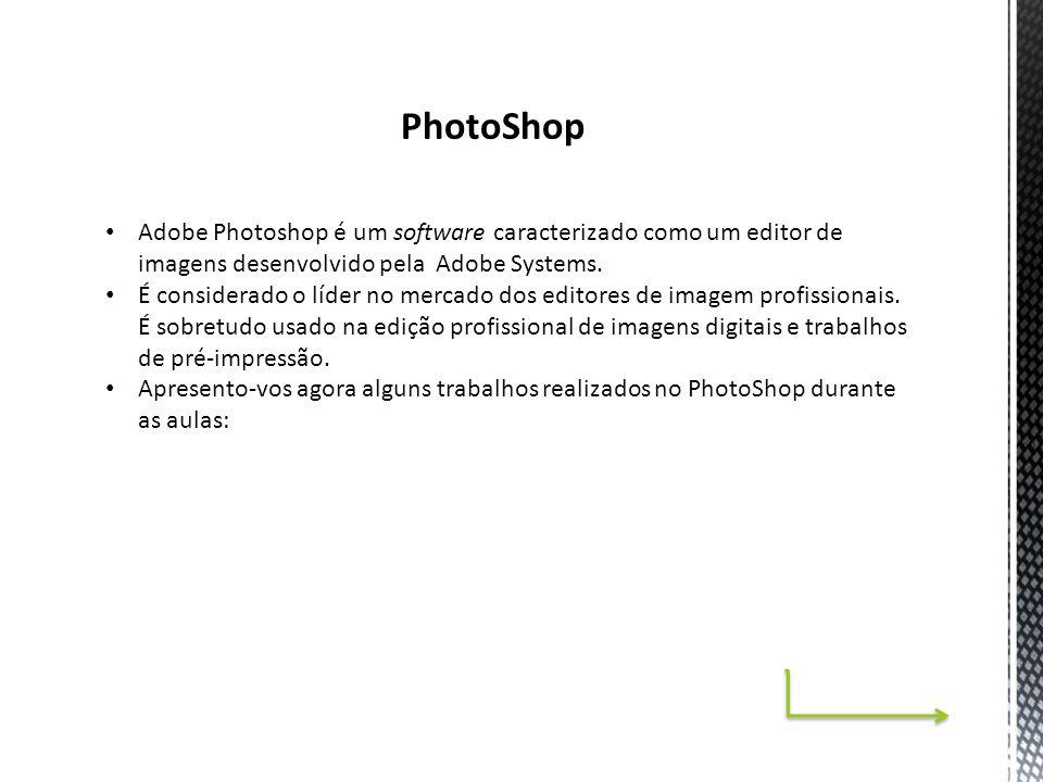 PhotoShop Adobe Photoshop é um software caracterizado como um editor de imagens desenvolvido pela Adobe Systems.