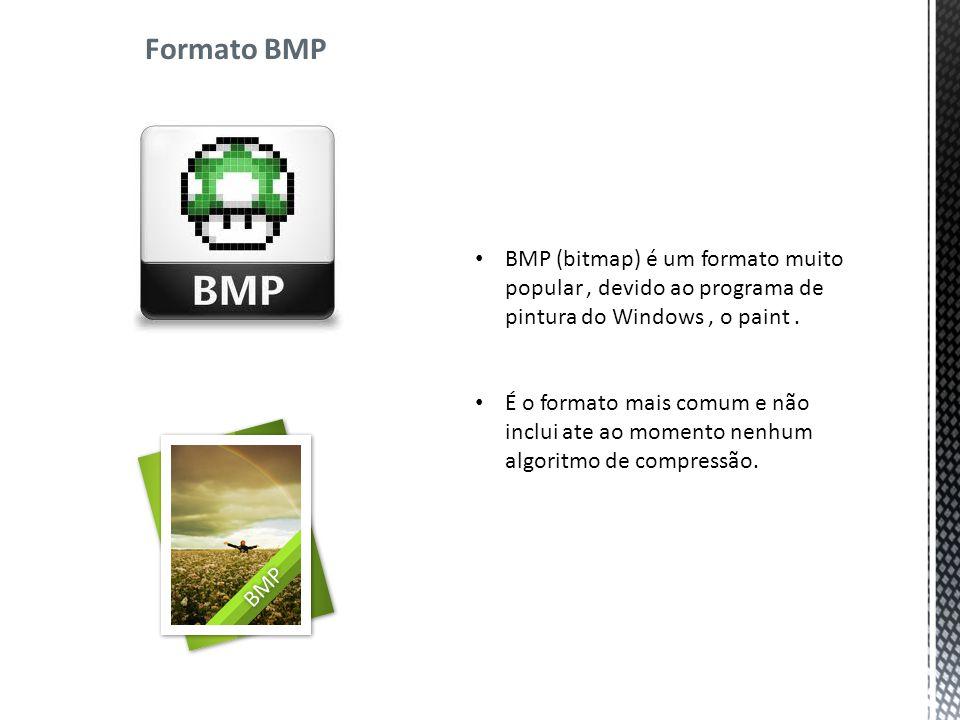 Formato BMP BMP (bitmap) é um formato muito popular, devido ao programa de pintura do Windows, o paint.