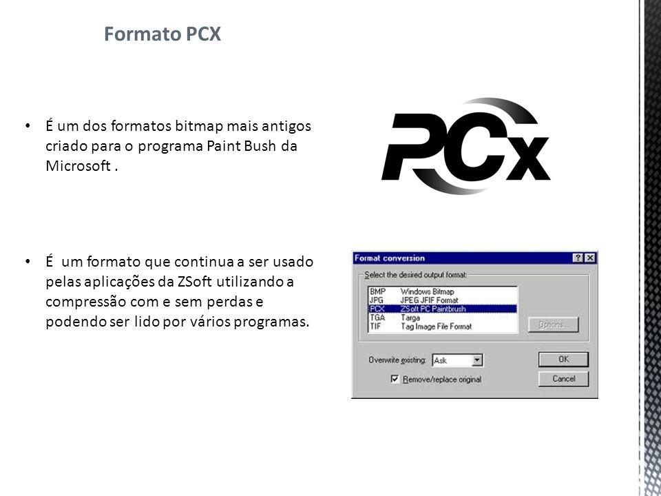 Formato PCX É um dos formatos bitmap mais antigos criado para o programa Paint Bush da Microsoft.