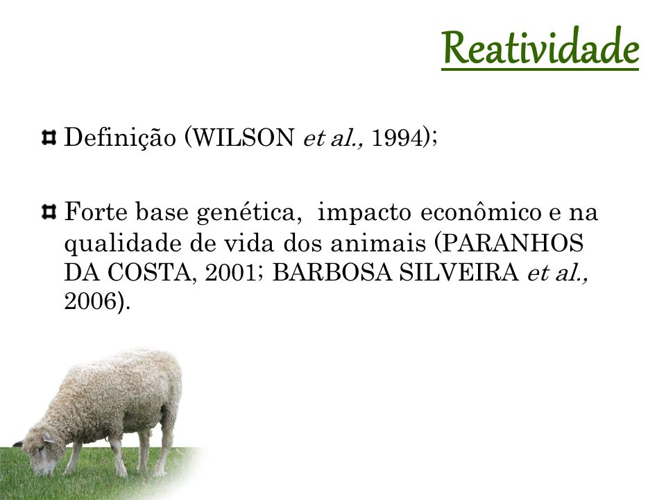 Definição (WILSON et al., 1994); Forte base genética, impacto econômico e na qualidade de vida dos animais (PARANHOS DA COSTA, 2001; BARBOSA SILVEIRA