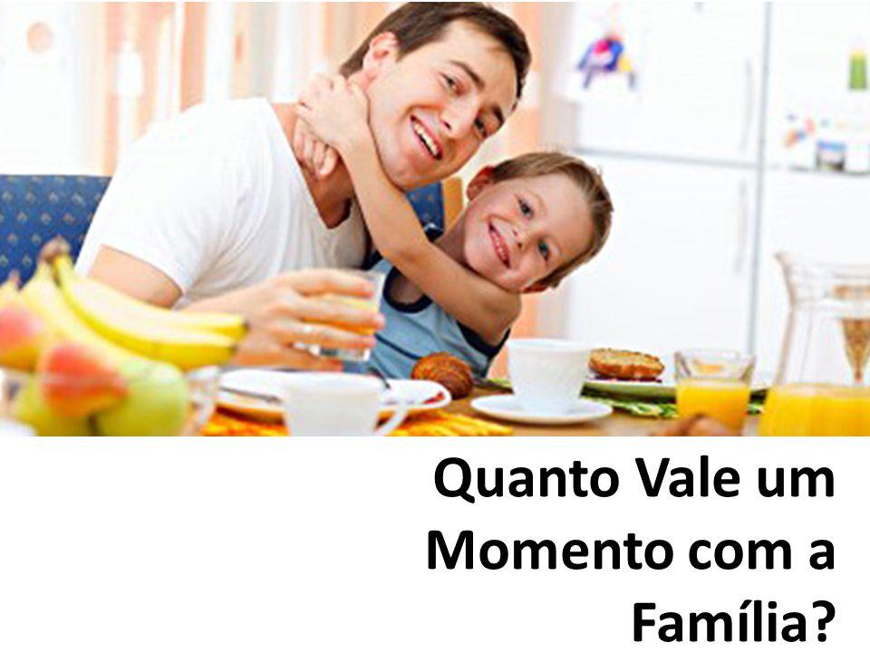Quanto Vale um Momento com a Família?