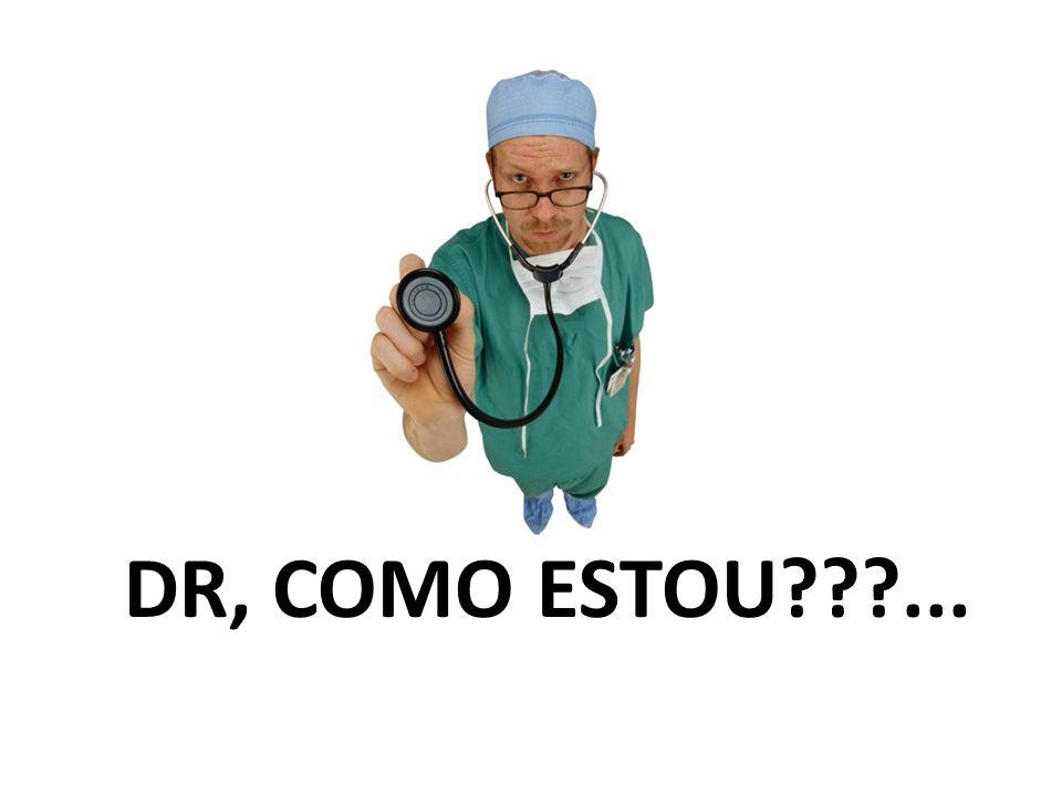 DR, COMO ESTOU???...