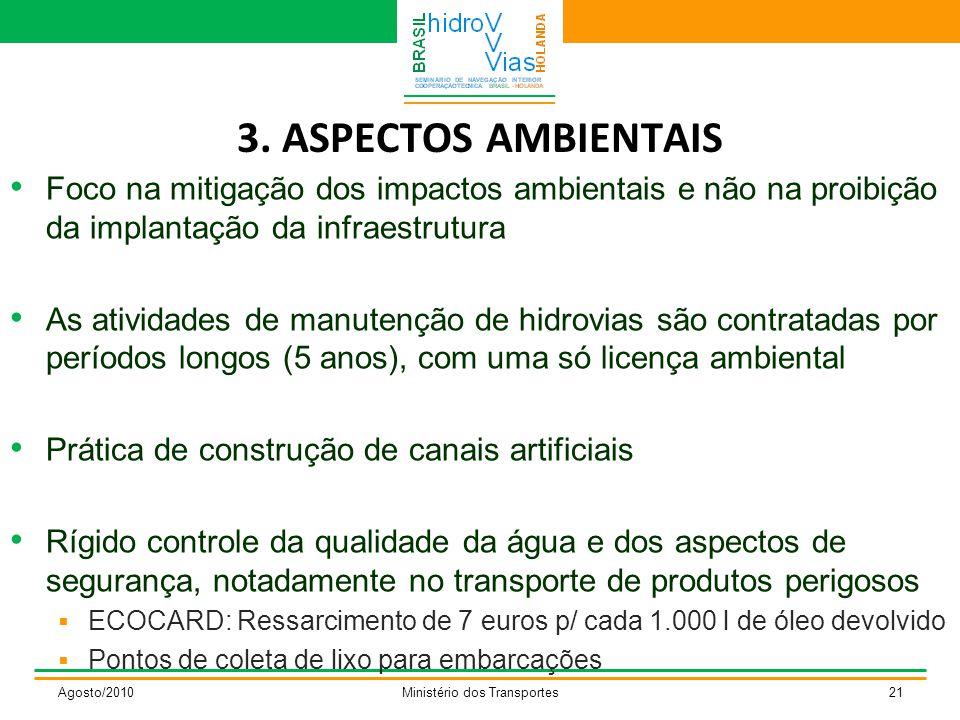3. ASPECTOS AMBIENTAIS Foco na mitigação dos impactos ambientais e não na proibição da implantação da infraestrutura As atividades de manutenção de hi