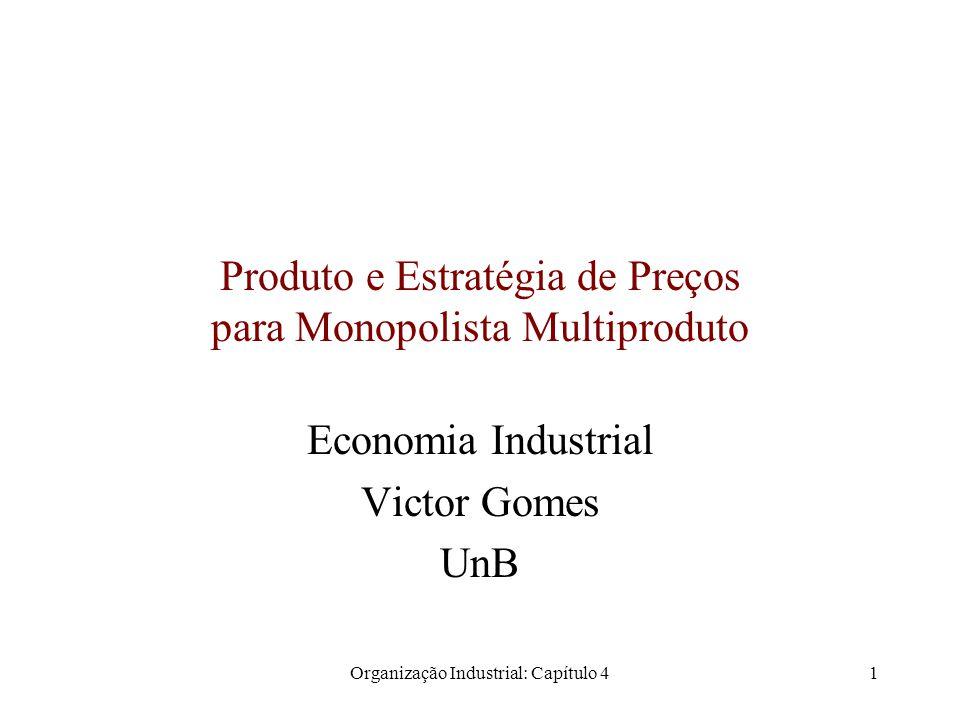 Organização Industrial: Capítulo 41 Produto e Estratégia de Preços para Monopolista Multiproduto Economia Industrial Victor Gomes UnB