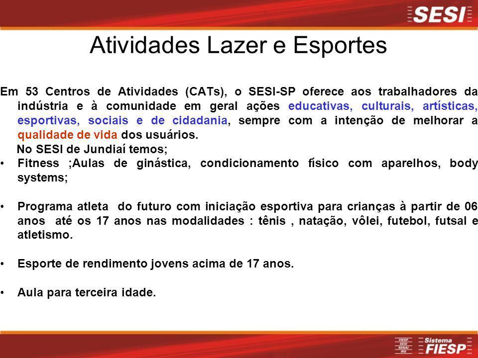 Atividades Lazer e Esportes Em 53 Centros de Atividades (CATs), o SESI-SP oferece aos trabalhadores da indústria e à comunidade em geral ações educati
