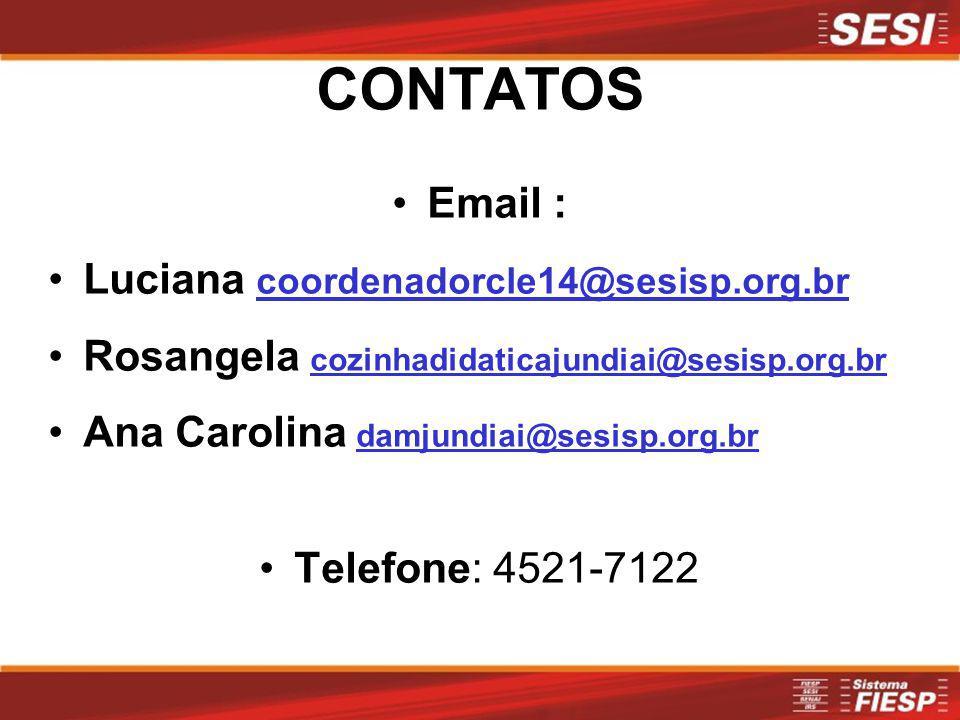 CONTATOS Email : Luciana coordenadorcle14@sesisp.org.br Rosangela cozinhadidaticajundiai@sesisp.org.br Ana Carolina damjundiai@sesisp.org.br Telefone: