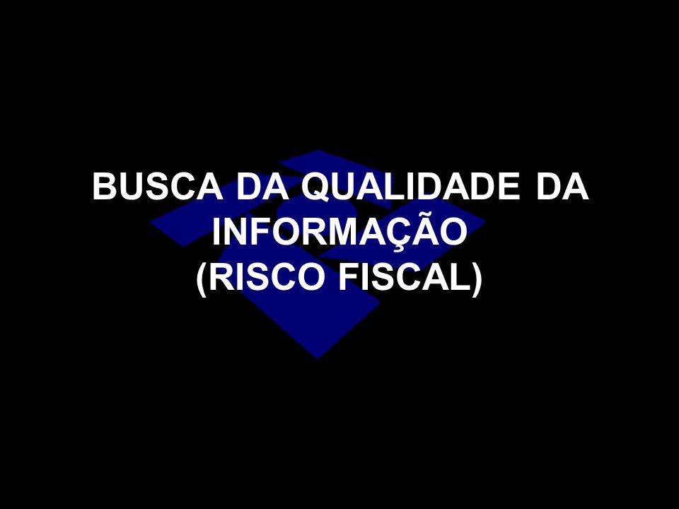 BUSCA DA QUALIDADE DA INFORMAÇÃO (RISCO FISCAL)