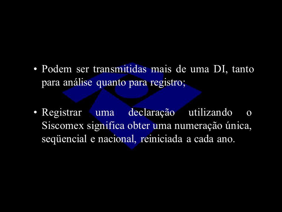 Podem ser transmitidas mais de uma DI, tanto para análise quanto para registro; Registrar uma declaração utilizando o Siscomex significa obter uma num