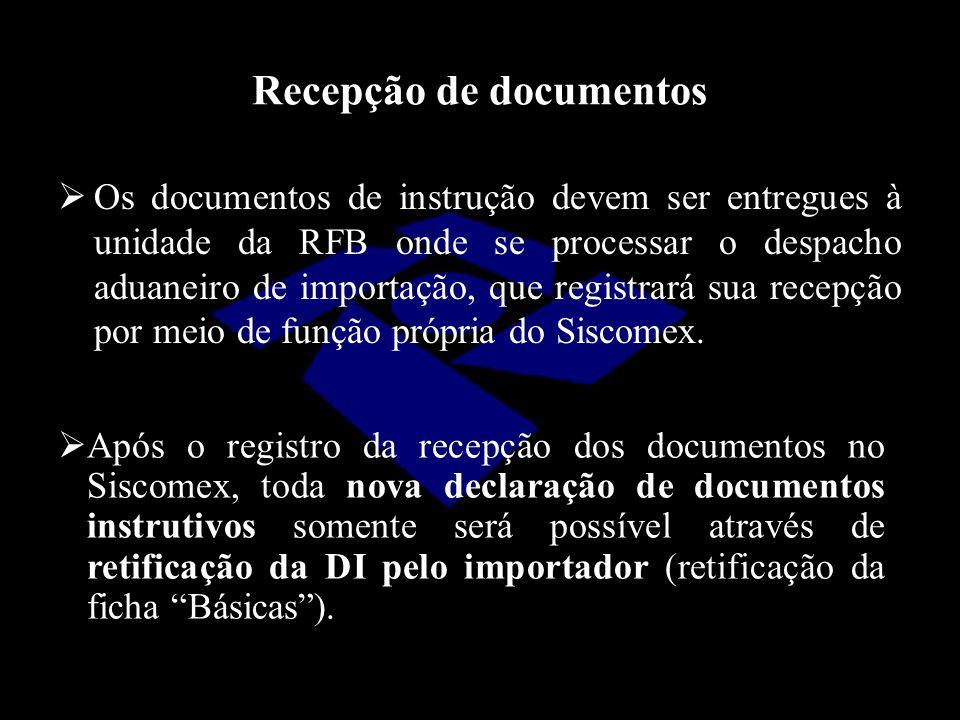 Recepção de documentos  Os documentos de instrução devem ser entregues à unidade da RFB onde se processar o despacho aduaneiro de importação, que reg
