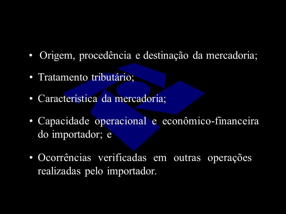 Origem, procedência e destinação da mercadoria; Tratamento tributário; Característica da mercadoria; Capacidade operacional e econômico-financeira do