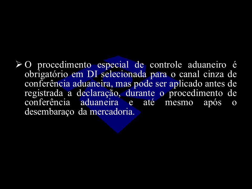  O procedimento especial de controle aduaneiro é obrigatório em DI selecionada para o canal cinza de conferência aduaneira, mas pode ser aplicado ant