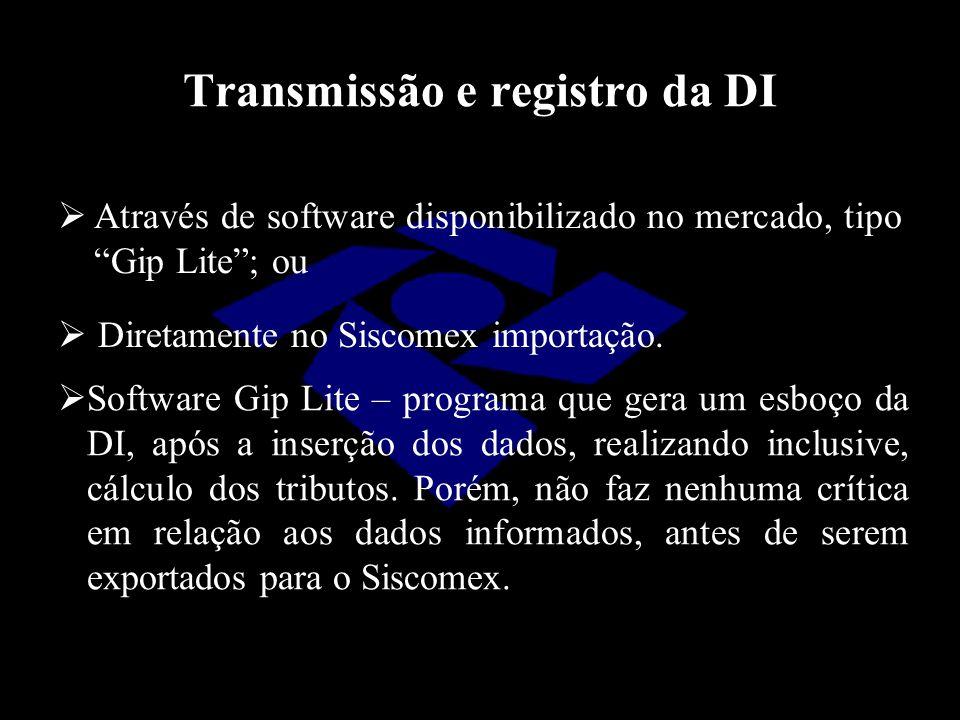 """Transmissão e registro da DI  Através de software disponibilizado no mercado, tipo """"Gip Lite""""; ou  Diretamente no Siscomex importação.  Software Gi"""