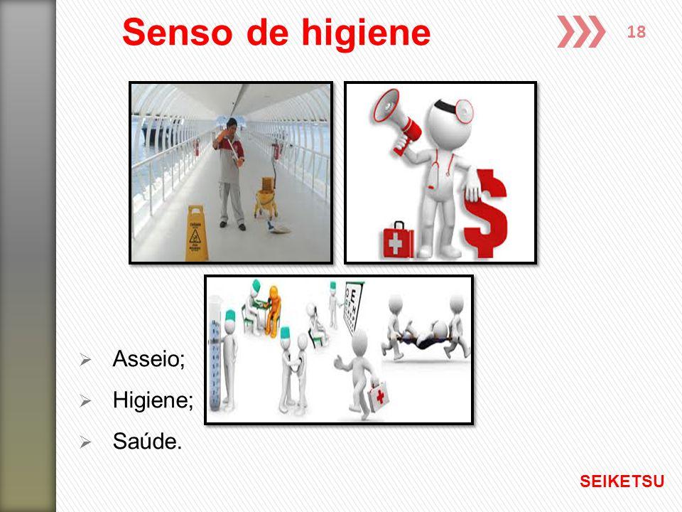 18 Senso de higiene  Asseio;  Higiene;  Saúde. SEIKETSU