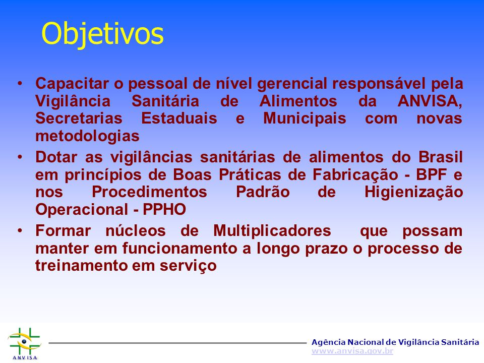 Agência Nacional de Vigilância Sanitária www.anvisa.gov.br Justificativa Dotar o nível gerencial dos organismos oficiais de Vigilância Sanitária de Al