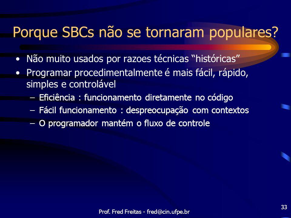 """Prof. Fred Freitas - fred@cin.ufpe.br 33 Porque SBCs não se tornaram populares? Não muito usados por razoes técnicas """"históricas"""" Programar procedimen"""
