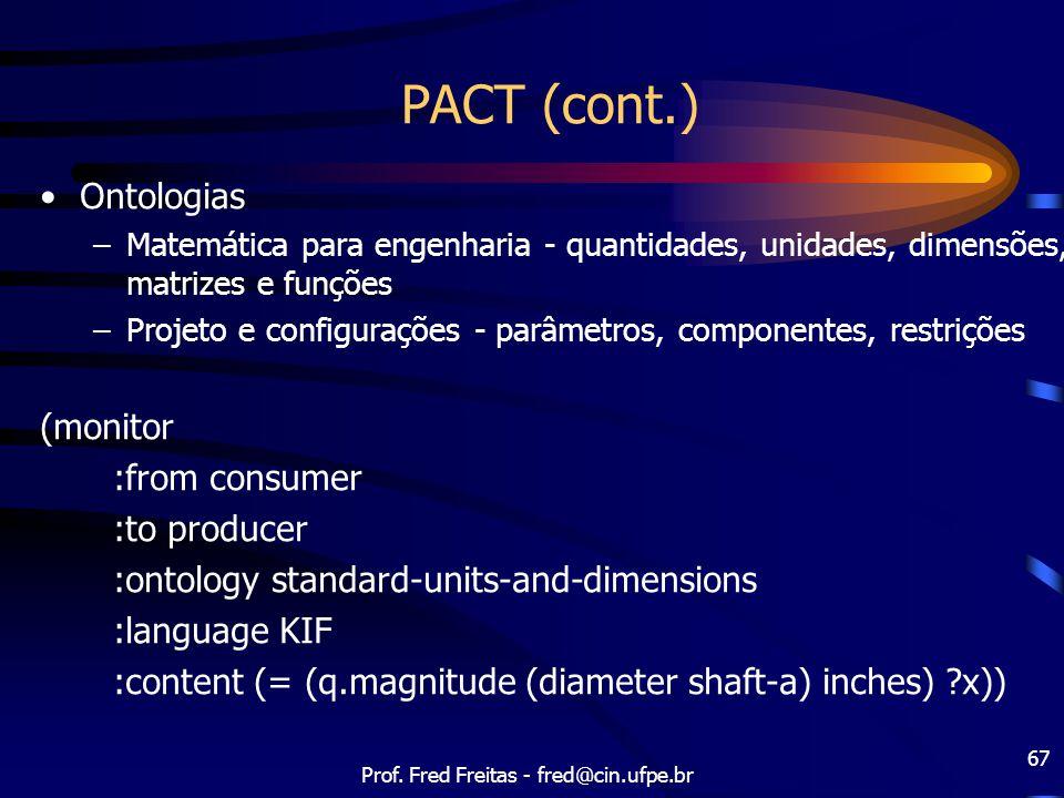 Prof. Fred Freitas - fred@cin.ufpe.br 67 PACT (cont.) Ontologias –Matemática para engenharia - quantidades, unidades, dimensões, matrizes e funções –P
