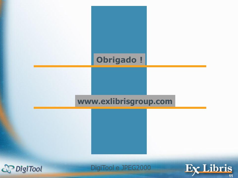 DigiTool e JPEG2000 11 Obrigado ! www.exlibrisgroup.com