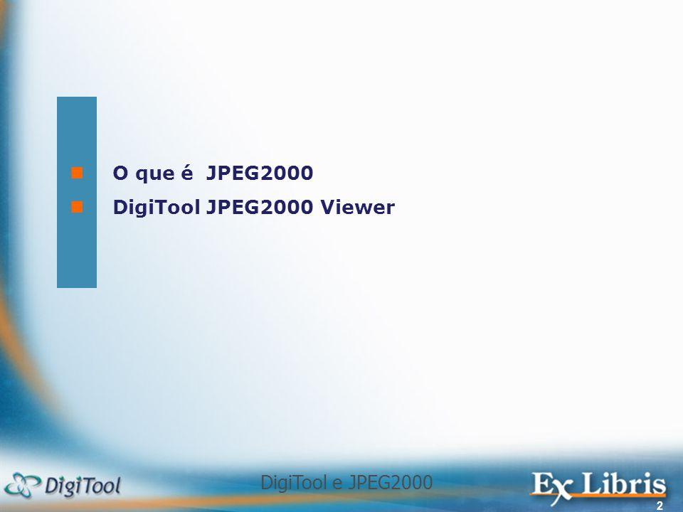 DigiTool e JPEG2000 3 A Qualidade da imagem está relacionada com o método de compressão.