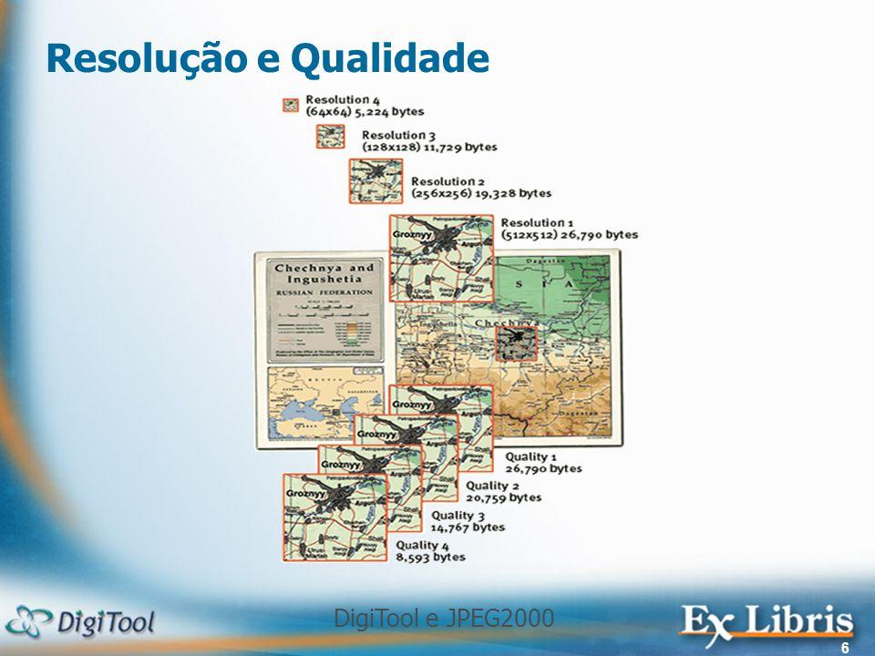 DigiTool e JPEG2000 6 Resolução e Qualidade