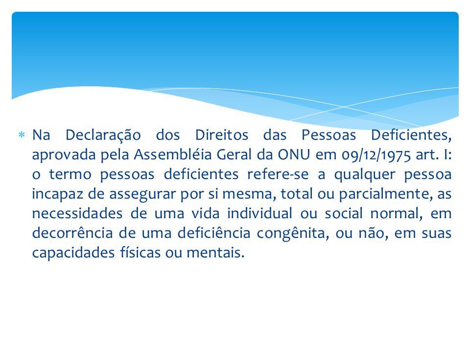  Na Declaração dos Direitos das Pessoas Deficientes, aprovada pela Assembléia Geral da ONU em 09/12/1975 art.