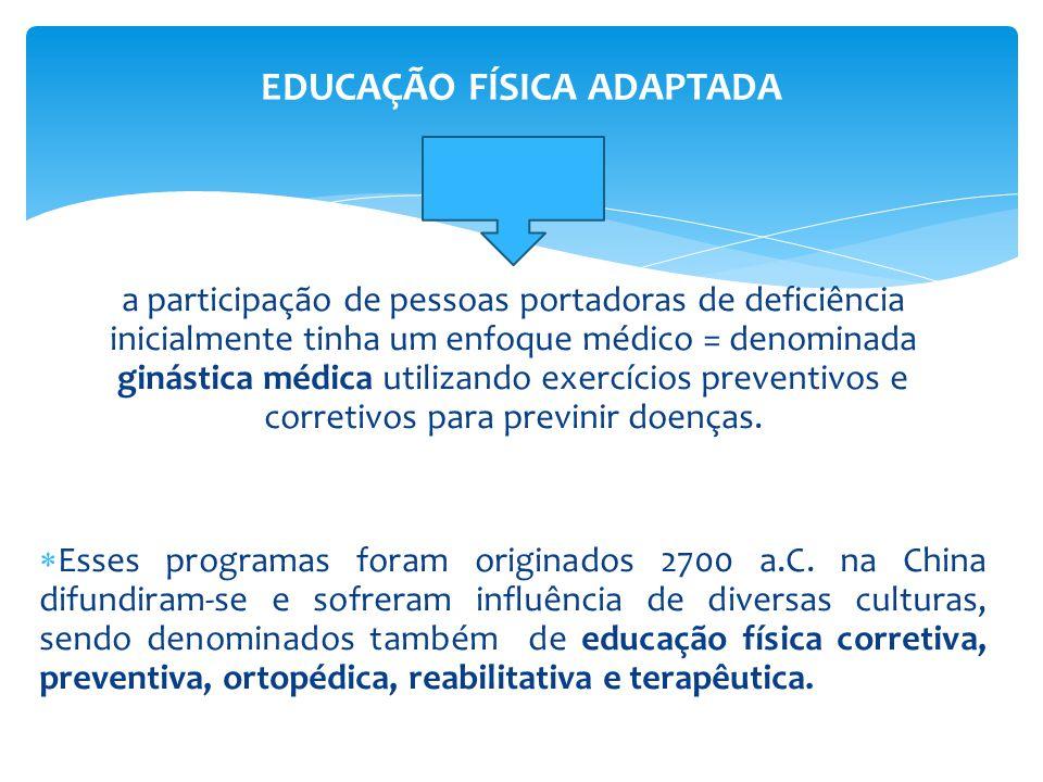 a participação de pessoas portadoras de deficiência inicialmente tinha um enfoque médico = denominada ginástica médica utilizando exercícios preventivos e corretivos para previnir doenças.