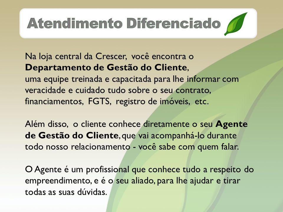 Na loja central da Crescer, você encontra o Departamento de Gestão do Cliente, uma equipe treinada e capacitada para lhe informar com veracidade e cuidado tudo sobre o seu contrato, financiamentos, FGTS, registro de imóveis, etc.