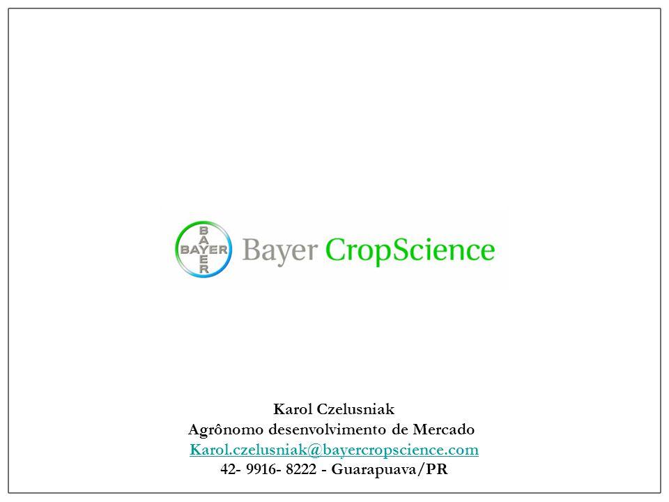 Karol Czelusniak Agrônomo desenvolvimento de Mercado Karol.czelusniak@bayercropscience.com 42- 9916- 8222 - Guarapuava/PR