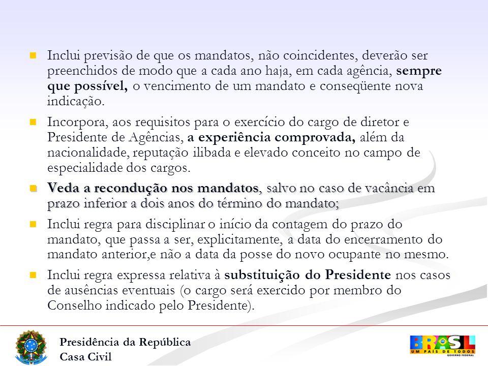 Presidência da República Casa Civil Inclui previsão de que os mandatos, não coincidentes, deverão ser preenchidos de modo que a cada ano haja, em cada agência, sempre que possível, o vencimento de um mandato e conseqüente nova indicação.