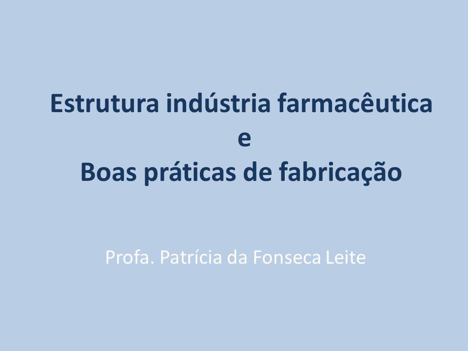 Estrutura indústria farmacêutica e Boas práticas de fabricação Profa. Patrícia da Fonseca Leite