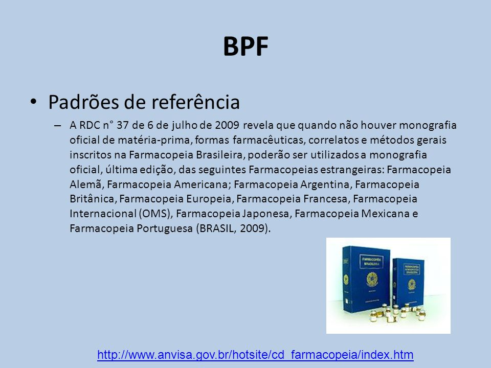 Padrões de referência – A RDC n° 37 de 6 de julho de 2009 revela que quando não houver monografia oficial de matéria-prima, formas farmacêuticas, corr