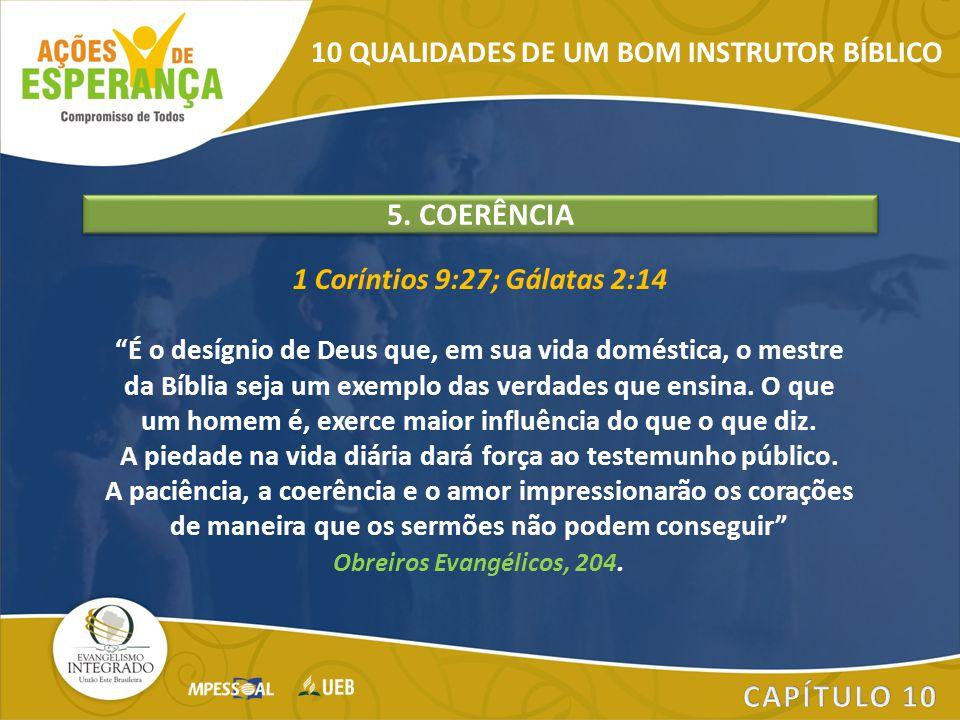 """1 Coríntios 9:27; Gálatas 2:14 """"É o desígnio de Deus que, em sua vida doméstica, o mestre da Bíblia seja um exemplo das verdades que ensina. O que um"""