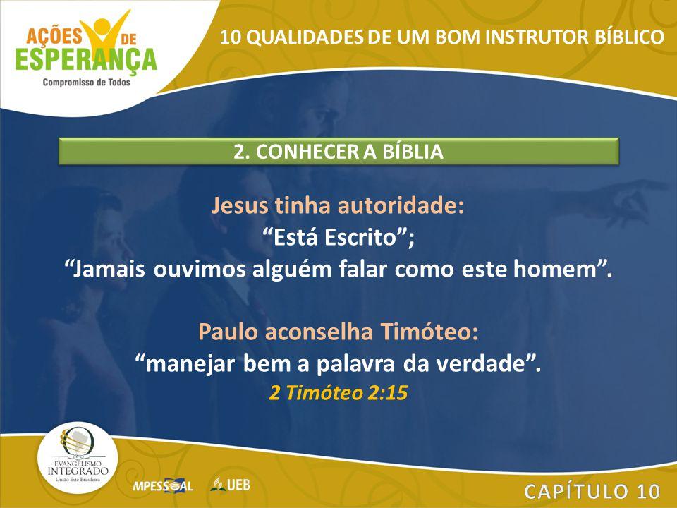"""Jesus tinha autoridade: """"Está Escrito""""; """"Jamais ouvimos alguém falar como este homem"""". Paulo aconselha Timóteo: """"manejar bem a palavra da verdade"""". 2"""